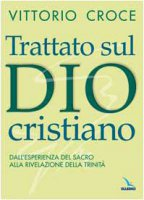 Trattato sul Dio cristiano. Dall'esperienza del sacro alla rivelazione della Trinità - Croce Vittorio