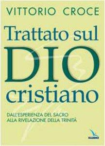 Copertina di 'Trattato sul Dio cristiano. Dall'esperienza del sacro alla rivelazione della Trinità'