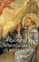 Fenomeni strordinari di mistici e santi - Paola Giovetti