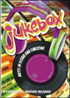 Jukebox. Metti in scena una canzone. Con CD-ROM