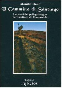 Il cammino di santiago i misteri del pellegrinaggio per - Cammino di santiago cosa portare ...