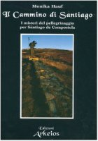 Il cammino di Santiago. I misteri del pellegrinaggio per Santiago de Compostela - Hauf Monika
