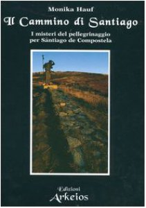 Copertina di 'Il cammino di Santiago. I misteri del pellegrinaggio per Santiago de Compostela'