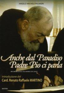 Copertina di 'Anche dal paradiso Padre Pio ci parla'