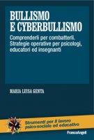 Bullismo e cyberbullismo. Comprenderli per combatterli. Strategie operative per psicologi, educatori ed insegnanti - Genta Maria Luisa