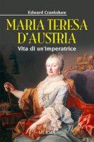 Maria Teresa d'Austria. Vita di un'imperatrice - Crankshaw Edward
