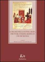 Il dialogo nella cultura araba: strutture, funzioni, significati (VIII-XIII secolo) - Cassarino Michele