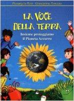 La voce della terra. Insieme proteggiamo il pianeta azzurro. Per la Scuola elementare - Tani Pierangela, Toscano Giuseppina