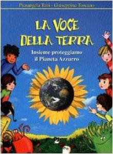 Copertina di 'La voce della terra. Insieme proteggiamo il pianeta azzurro. Per la Scuola elementare'