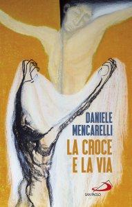 Copertina di 'La Croce e la via'