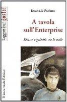 A tavola sull'Enterprise. Ricette e golosità tra le stelle - Profumo Emanuela