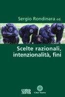 Scelte razionali, intenzionalità, fini - Rondinara Sergio