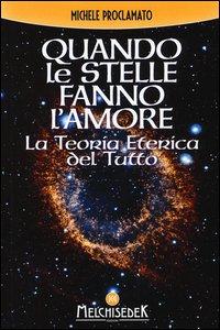 Copertina di 'Quando le stelle fanno l'amore. La teoria eterica del tutto'