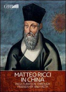 Copertina di 'Matteo Ricci in China. Inculturation through friendship and faith'