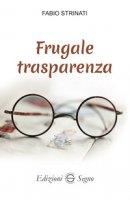 Frugale trasparenza - Strinati Fabio