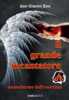 Il grande incantatore smascherato dall'esorcista - Gianni Sini