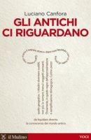 Gli antichi ci riguardano - Luciano Canfora