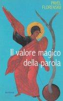 Il valore magico della parola - Florenskij Pavel A.