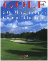 Golf. 50 magnifici campi italiani