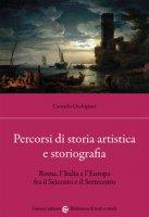 Percorsi di storia artistica e storiografia. Roma, l'Italia e l'Europa fra il Seicento e il Settecento - Occhipinti Carmelo
