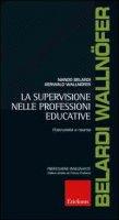 La supervisione nelle professioni educative. Potenzialità e risorse - Belardi Nando, Wallnöfer Gerwald