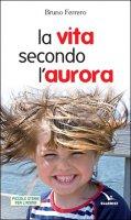 La vita secondo l'aurora - Bruno Ferrero