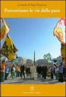 Percorriamo le vie della pace - Papa Francesco