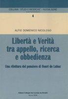 Libertà e verità tra appello, ricerca e obbedienza. Una rilettura del pensiero di Henri de Lubac - Alfio D. Nicoloso