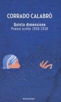 Quinta dimensione. Poesie scelte 1958-2018 - Calabrò Corrado