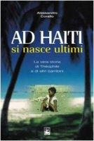 Ad Haiti si nasce ultimi. La vera storia di Théophile e di altri bambini - Corallo Alessandro