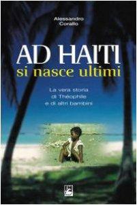Copertina di 'Ad Haiti si nasce ultimi. La vera storia di Théophile e di altri bambini'