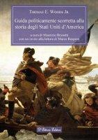 Guida politicamente scorretta alla storia degli Stati Uniti d'America. - Thomas E. Woods
