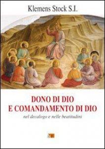 Copertina di 'Dono di Dio e comandamento di Dio. Nel decalogo e nelle beatitudini'