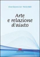 Arte e relazione d'aiuto - Lissi Cinzia G., Belloi Patrizia