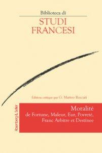 Copertina di 'Moralité de fortune, maleur, eur, povreté, franc arbitre et destinee. Ediz. critica'