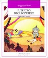 Il teatro degli oppressi. Teoria e tecnica del teatro - Boal Augusto