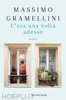 C'era una volta adesso - Massimo Gramellini