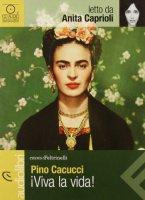 Viva la vida! Letto da Anita Caprioli - Cacucci Pino