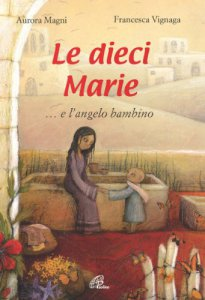 Copertina di 'Le dieci Marie... e l'angelo bambino'