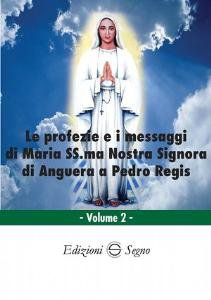 Copertina di 'Le profezie e i messaggi di Maria SS.ma Nostra Signora di Anguera a Pedro Regis'