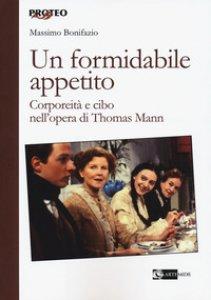 Copertina di 'Un formidabile appetito. Corporeità e cibo nell'opera di Thomas Mann'