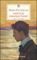 Anch'io ho conosciuto l'amore. Poesie 1913-1956. Testo russo a fronte - Pasternak Boris