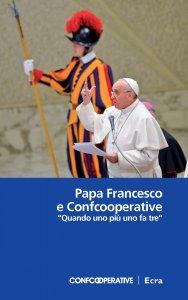 """Copertina di 'Papa Francesco e Confcooperative. """"Quando uno più uno fa tre"""".'"""