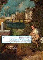 La verità celata. Giorgione, la «Tempesta» e la salvezza - Alcamo Sergio