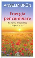 Energia per cambiare - Anselm Gr�n