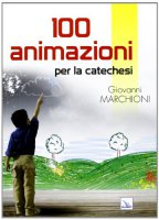 100 animazioni per la catechesi - Giovanni Marchioni