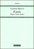 Il genio. Origine, storia, destino - Moretti Giampiero