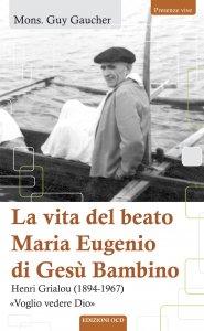 Copertina di 'La vita del beato Maria Eugenio di Gesù Bambino'