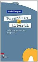 Preghiere in libertà - Wagner Michel