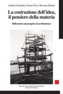 Copertina di 'La costruzione dell'idea, il pensiero della materia. Riflessioni sul progetto di architettura'